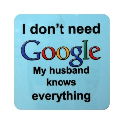Coaster - I don't need Google my husband knows everything