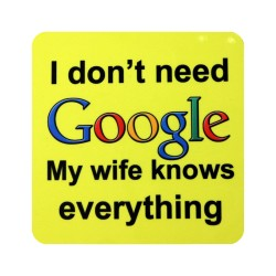 Coaster - I don't need Google my wife knows everything
