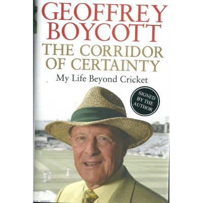 Geoffrey Boycott Signed Autobiography 'The Corridor of Certainty: My Life Beyond Cricket'